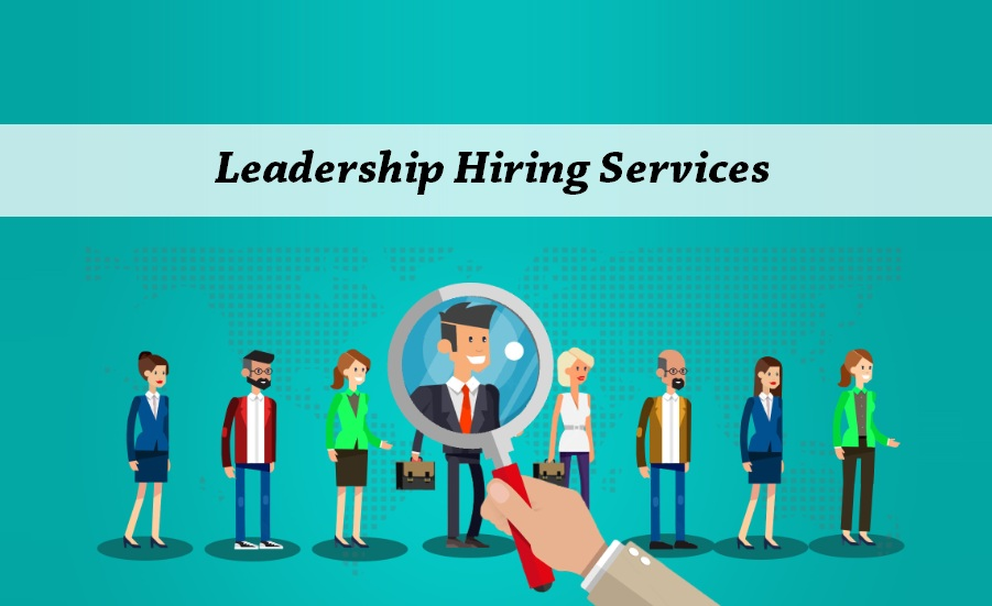 5 Benefits to consider Leadership Hiring Companies for recruiting the C-Level Executives