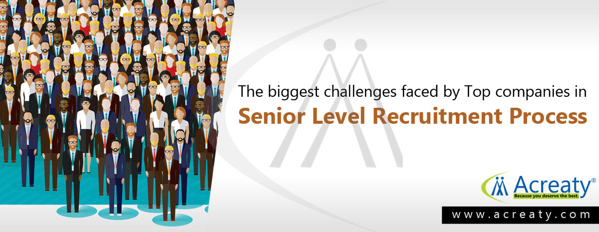 The biggest challenges faced by Top companies in Senior Level Recruitment Process