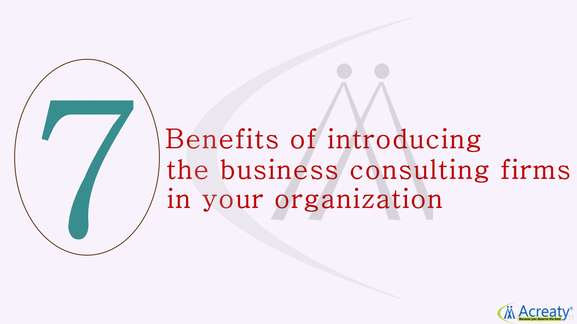 7 Benefits of introducing the business consulting firms in your organization.