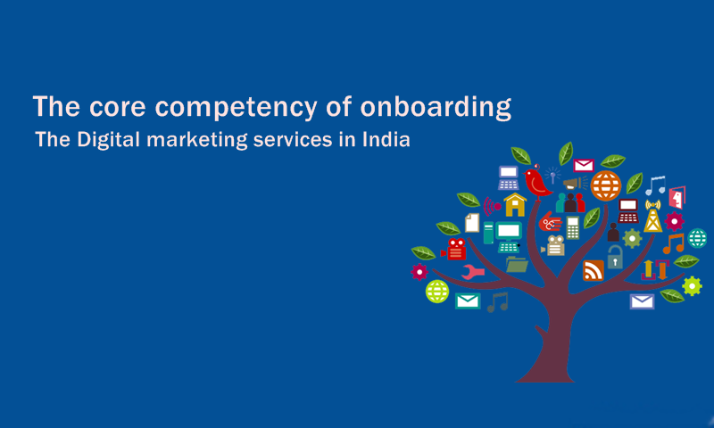 The core competency of onboarding the Digital marketing services in India.