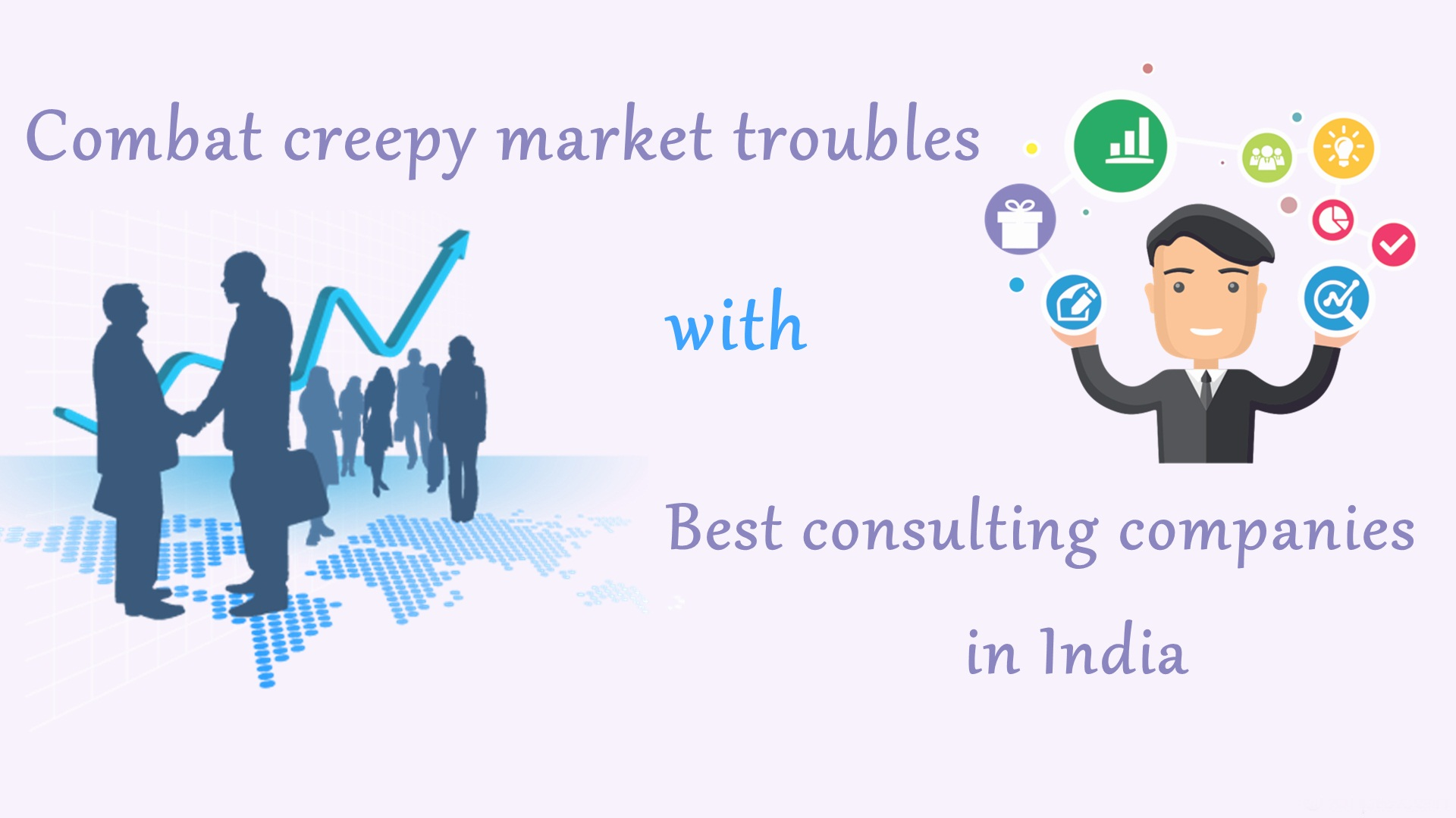 Combat creepy market troubles with Best consulting companies in India.